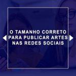 Tamanho correto para publicar artes nas redes sociais